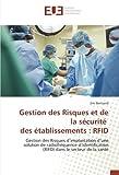 Gestion des Risques et de la sécurité des établissements : RFID: Gestion des Risques d'implantation d'une solution de radiofréquence d'Identification ... dans le secteur de la santé (OMN.UNIV.EUROP.)