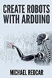 CREATE ROBOTS WITH ARDUINO (English Edition)