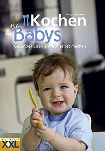 Edition XXL Kochen für Babys: Gesundes...